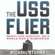 The USS Flier: Death and Survival on a World War II Submarine (Unabridged)
