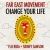 Change Your Life (feat. Flo Rida & Sidney Samson) - Single, Far East Movement