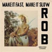 Rob - Make It Fast, Make It Slow