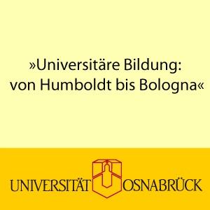 Ringvorlesung: Universitäre Bildung von Humboldt bis Bologna