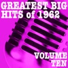 Greatest Big Hits of 1962, Vol. 10