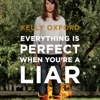 Kelly Oxford - Everything Is Perfect When You're a Liar (Unabridged) artwork
