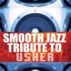 Complete Smooth Jazz Tribute to Usher, Vol. 2, Smooth Jazz All Stars
