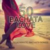 50 Bachata Love (50 Romantic Bachata Songs) - Various Artists