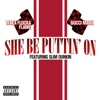 She Be Puttin' On (feat. Slim Dunkin) - Single