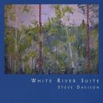 Steve Davison - White River Suite