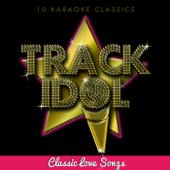 Track Idol - Classic Love Songs (10 Karaoke Classics)