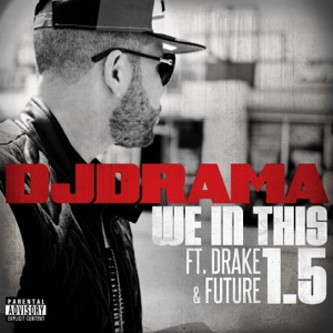 DJ Drama - We in This 1.5 feat. Drake & Future