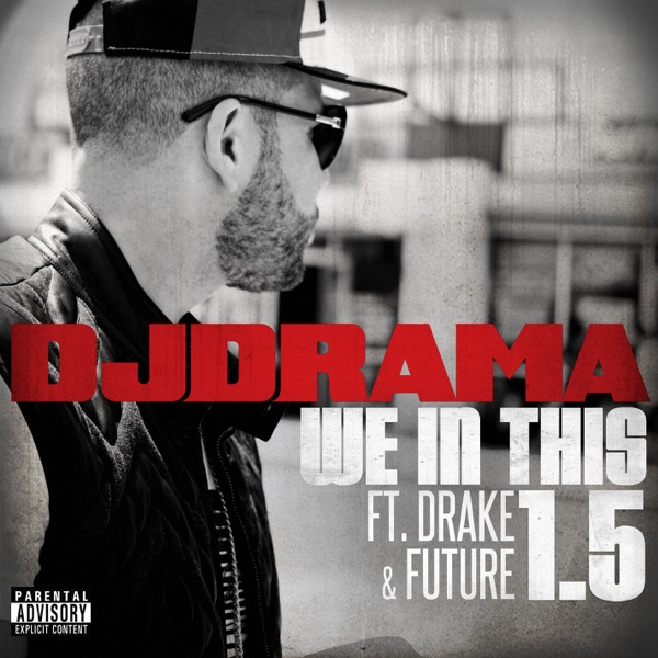 We in This 1.5 (feat. Drake & Future) - Single - DJ Drama