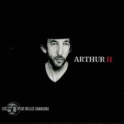 Les 50 plus belles chansons - Arthur H