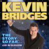 Kevin Bridges - Kevin Bridges - The Story So Far…Live in Glasgow  artwork