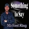 Something to Say, Michael King