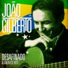 João Gilberto - Desafinado and Greatest Hits (Remastered) ジャケット写真