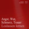 Angst, Wut, Schmerz, Trauer loslassen lernen - Franziska Diesmann