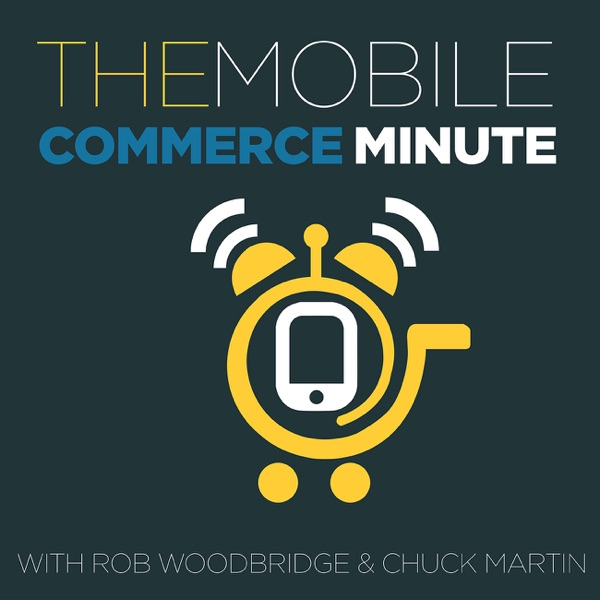 The Mobile Commerce Minute with Rob Woodbridge & Chuck Martin (Video)