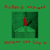 Robert Wyatt - At Last I Am Free