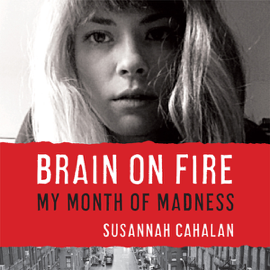 Brain on Fire: My Month of Madness (Unabridged) audiobook