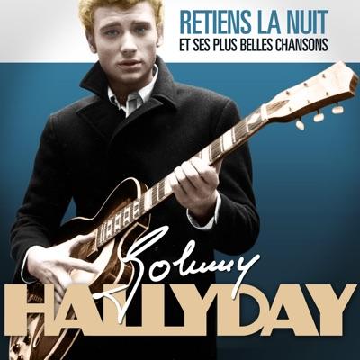 Johnny Hallyday : Retiens la nuit et ses plus belles chansons (Remasterisé) - Johnny Hallyday