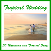 Tropical Wedding: 50 Hawaiian and Tropical Songs