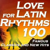Love For Latin Rhythms: 100 Famous Classics And New Hits (Including Balada, Ai Se Eu Te Pego, Bachata, Salsa)