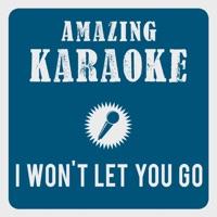 I Won't Let You Go (Karaoke Version) [Originally Performed By James Morrison] - Single