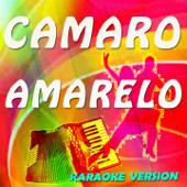 Camaro Amarelo (Karaoke Version Originally Perfomed By Munhoz & Mariano)