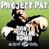 Don't Call Me No Mo (feat. Three 6 Mafia) - Single, Project Pat
