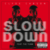 Slow Down (feat. The Team) - Clyde Carson