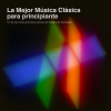 Various Artists - La Mejor Música Clásica para Principiantes: 51 de las Más Grandes Piezas de Todos los Tiempos portada