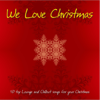We Love Christmas (40 Top Lounge and Chillout Songs for Your Christmas) - Various Artists