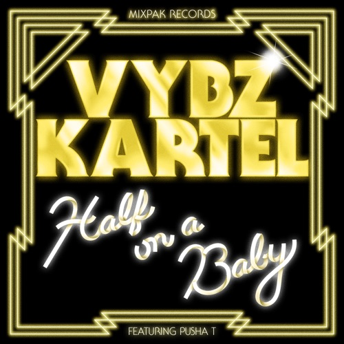 Vybz Kartel - Half On a Baby (Remix) [feat. Pusha T] - Single