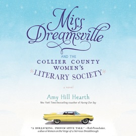 Miss Dreamsville and the Collier County Women's Literary Society: A Novel (Unabridged) - Amy Hill Hearth mp3 listen download