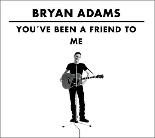 Bryan Adams - You've Been A Friend To Me (You've Been A Friend To Me) - Single