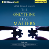 Neale Donald Walsch - The Only Thing That Matters: Conversations with Humanity, Book 2 (Unabridged) artwork