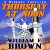 William F. Brown - Thursday at Noon: A Mideast Political Thriller (Unabridged) artwork