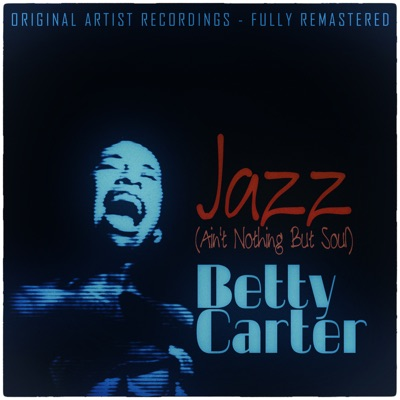 Jazz (Ain't Nothing But Soul) - Betty Carter