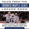 David Shoalts - Tales from the Toronto Maple Leafs Locker Room: A Collection of the Greatest Maple Leafs Stories Ever Told (Unabridged) artwork