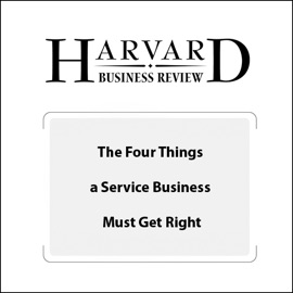 The Four Things a Service Business Must Get Right (Harvard Business Review) - Frances X. Frei mp3 listen download