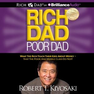 Rich Dad Poor Dad: What the Rich Teach Their Kids About Money - That the Poor and Middle Class Do Not! (Unabridged) - Robert T. Kiyosaki audiobook, mp3