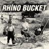 Who's Got Mine, Rhino Bucket