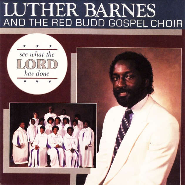 See What The Lord Has Done By Luther Barnes Amp The Red Budd