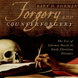 Forgery and Counterforgery: The Use of Literary Deceit in Early Christian Polemics (Unabridged) - Bart D. Ehrman mp3 listen download
