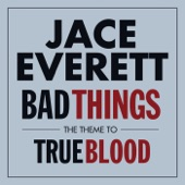 Bad Things (The Theme From 'True Blood') - Single