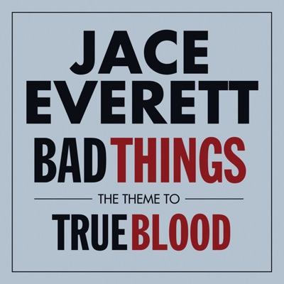 Bad Things (The Theme From 'True Blood') - Single - Jace Everett