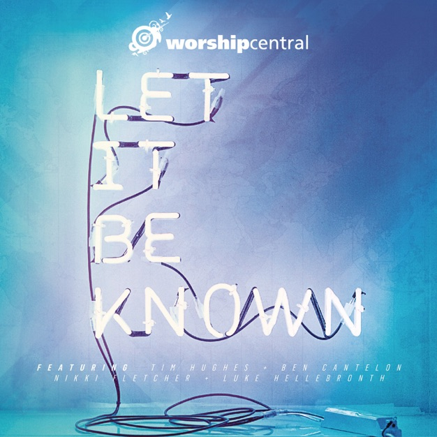 Let It Be Known  by Worship Central