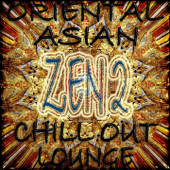 Oriental Asian Chill Out Lounge, Zen 2 (Buddah and Asia Ambient Grooves)