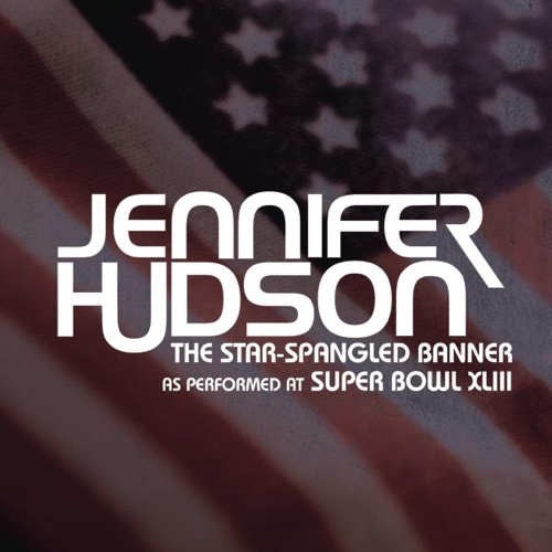 Jennifer Hudson - The Star-Spangled Banner (As Performed At Super Bowl XLIII) - Single
