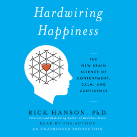 Hardwiring Happiness: The New Brain Science of Contentment, Calm, And Confidence (Unabridged) audiobook