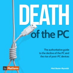 Death of the PC: The Authoritative Guide to the Decline of the PC and the Rise of Post-PC Devices (Unabridged)