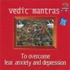 Vedic Mantras to Overcome Fear Anxiety and Depression